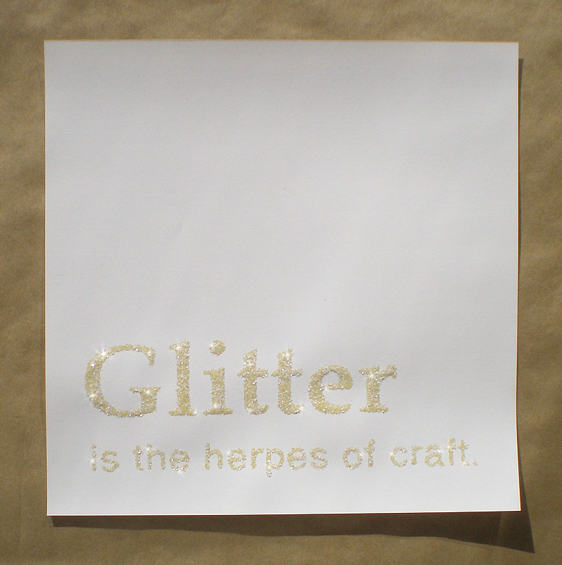 Glitter is the herpes of craft